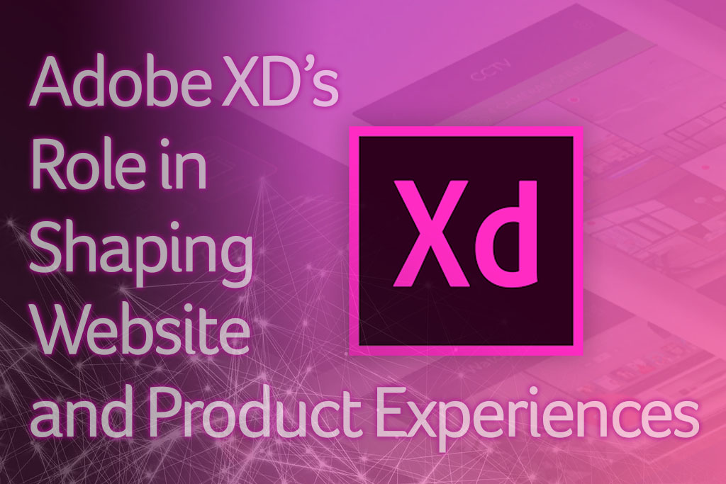 Adobe XD's Role in Shaping Website and Product Experiences