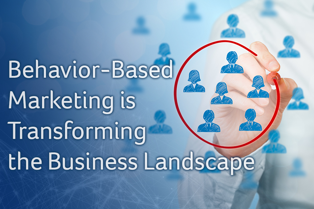 Behavior-Based Marketing is Transforming the Business Landscape