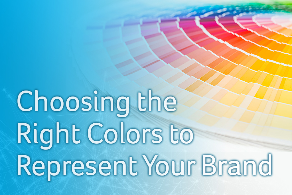 Choosing the Right Colors to Represent Your Brand