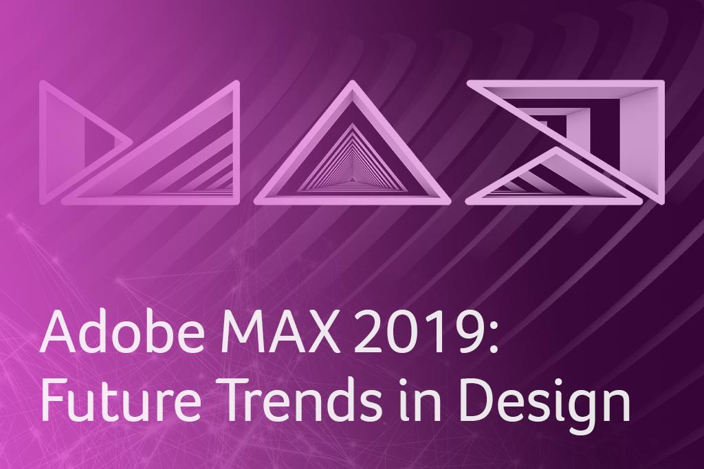 Adobe MAX 2019: Future Trends in Design