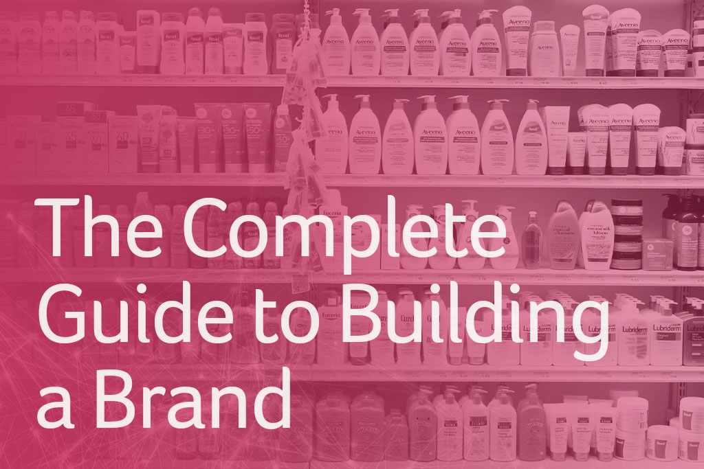 The Complete Guide to Building a Brand