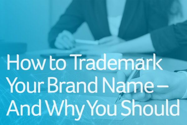 How to Trademark Your Brand Name and Why You Should