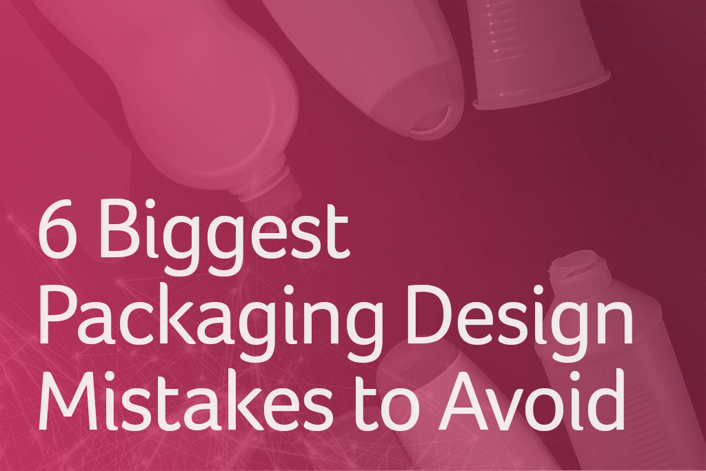 6 Biggest Packaging Design Mistakes to Avoid